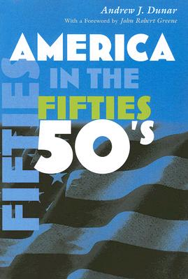 America in the Fifties By Dunar, Andrew J.
